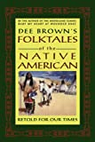 Dee Brown's Folktales of the Native American, Dee Alexander Brown, 080502607X