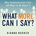 What More Can I Say?: Why Communication Fails and What to Do About It Audiobook by Dianna Booher Narrated by Karen Saltus