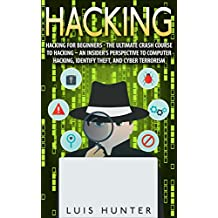 Hacking: Hacking For Beginners - The Ultimate Crash Course To Hacking – An Insider's Perspective To: Computer Hacking, Identify Theft, And Cyber Terrorism