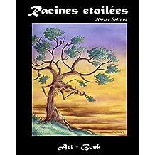Racines Etoilées: Art book (French Edition)