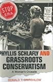 Phyllis Schlafly and Grassroots Conservatism : A Woman's Crusade, Critchlow, Donald T., 0691070024
