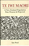 Te Iwi Maori : A New Zealand Population, Past, Present and Projected, Pool, Ian, 1869400496