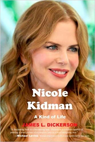 nicole kidman a kind of life james l dickerson 9780991374564 amazoncom books