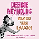 Make 'Em Laugh: Short-Term Memories of Longtime Friends Audiobook by Debbie Reynolds, Dorian Hannaway Narrated by Judith Ivey