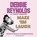 Make 'Em Laugh: Short-Term Memories of Longtime Friends | Debbie Reynolds,Dorian Hannaway