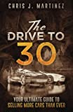 img - for The Drive to 30: Your Ultimate Guide to Selling More Cars than Ever book / textbook / text book