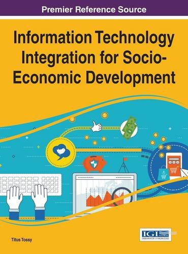 Information Technology Integration for Socio-Economic Development (Advances in Human and Social Aspects of Technology)