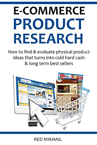 E-COMMERCE PRODUCT RESEARCH 2016: How to find & evaluate physical product ideas that turns into cold hard cash & long term best sellers (E-Commerce from A-Z Book 1)