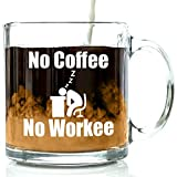 Got Me Tipsy No Coffee No Workee Funny Coffee Mug - Office Gift for Coworkers, Gifts for Women and Father's Day Gift for Dad - 13-Ounce, Glass