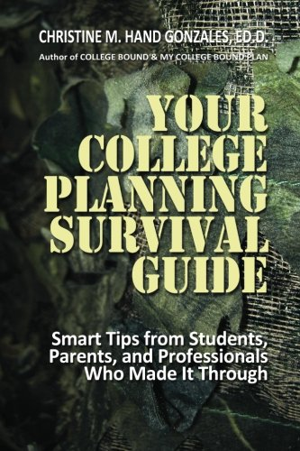 Your College Planning Survival Guide:  Smart Tips From Students, Parents, and Professionals Who Made It Through