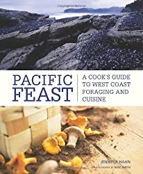 Pacific Feast: A Cook's Guide to West Coast Foraging and Cuisine by Jennifer Hahn (2010-10-01)