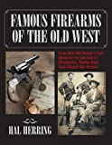Famous Firearms of the Old West, Hal Herring, 0762745088