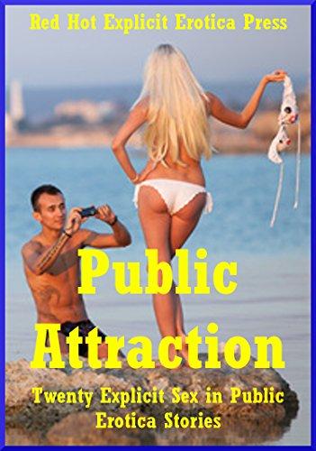 Public Attraction: Twenty Explicit Sex in Public Erotica Stories