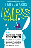 MPS for Buyers: Managed Print Services: Expert Insight, Recommendations, and Best Practices for Companies Implementing or Considering the Purchase of MPS or other Similar Imaging & Output Solutions
