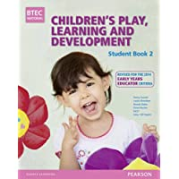 BTEC Level 3 National Children's Play, Learning & Development Student Book 2 (Early Years Educator): Revised for the Early Years Educator (BTEC National CPLD (EYE) 2014)