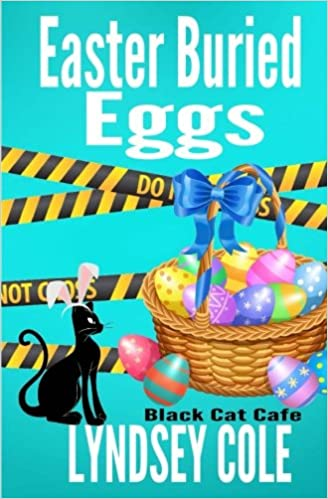 Easter Buried Eggs Black Cat Cozy Mystery Series Volume 10 Lyndsey Cole 9781544231785 Amazon Books