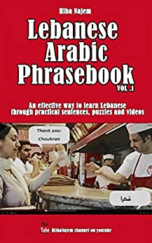 Lebanese Arabic Phrasebook Vol. 1: An effective way to learn Lebanese through practical sentences, puzzles and videos by [Najem, Hiba]