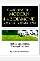 Coaching The Modern 4-4-2 Diamond Soccer Formation: Tactics & Training Exercises Paperback