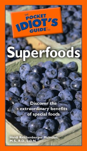The Pocket Idiot's Guide to Superfoods: Discover the Extraordinary Benefits of Special Foods by Heidi McIndoo