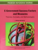 E-Government Success Factors and Measures : Theories, Concepts, and Methodologies, Gil-Garcia, 1466640588