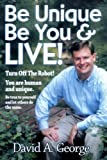 Be Unique Be You and Live!, David A. George, 0976997002