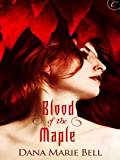 Blood of the Maple: A page turning erotic romance (Maggie's Grove Book 1)