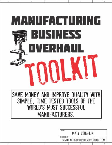 Tools Overhaul (Manufacturing Business Overhaul Toolkit: Save money and improve quality with simple, time-tested tools of the world's most successful manufacturers.)