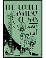 The Occult Anatomy of Man: To Which Is Added a Treatise on Occult Masonry