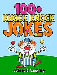 100+ Knock Knock Jokes for Children: Funny & Hilarious Knock Knock Jokes for Kids (Knock Knock Joke Series) (English Edition)