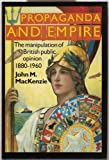 Propaganda and Empire : The Manipulation of British Public Opinion, 1880-1960, MacKenzie, John M., 0719014999