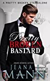 Pretty Broken Bastard: A Standalone Novel