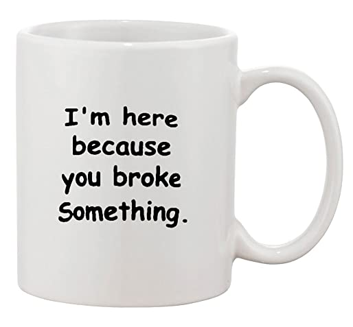 I'm Here Because You Broke Something By Trinkets and Novelty 11-oz Programming Coding Gaming Software Engineer Hardware Technician Genius Geek Nerd Coffee Mug Cup is Perfect Programmer Gift