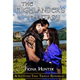ROMANCE: TIME TRAVEL ROMANCE: The Highlander's Fantasy (A Scottish Historical Science Fiction Romance) (Magical Fantasy Action Romance)