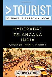 Greater Than a Tourist- Hyderabad Telangana India: 50 Travel Tips from a Local