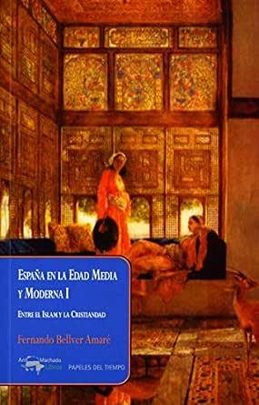 España en la Edad Media y Moderna I: Entre el Islam y la Cristiandad (Papeles del tiempo nº 37) eBook: Bellver Amaré, Fernando: Amazon.es: Tienda Kindle