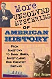 img - for More Unsolved Mysteries of American History 1st edition by Aron, Paul (2004) Hardcover book / textbook / text book