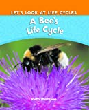 A Bee's Life Cycle, Ruth Thomson, 1615322205