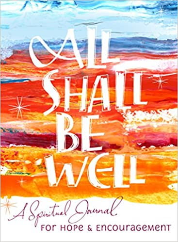 All Shall Be Well A Spiritual Journal For Hope Encouragement