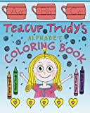 Teacup Trudy Alphabet Coloring Book: A Children's Coloring Book (The Adventures of Teacup Trudy) (Volume 2)