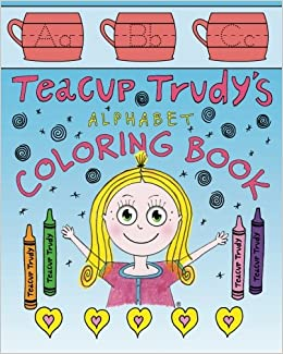 Amazon Teacup Trudy Alphabet Coloring Book A Childrens The Adventures Of Volume 2 9781937303532 Ron Pittman Books