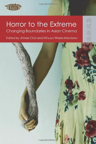 Horror to the Extreme: Changing Boundaries in Asian Cinema (TransAsia: Screen Cultures) (Cinema Asian)