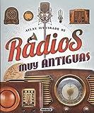 Radios muy antiguas (Atlas Ilustrado)