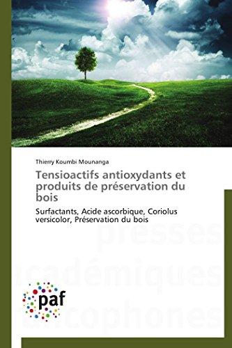 Tensioactifs antioxydants et produits de prservation du bois: Surfactants, Acide ascorbique, Coriolus versicolor, Prservation du bois (Omn.Pres.Franc.) (French Edition)