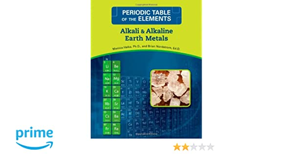 alkali alkaline earth metals periodic table of the elements monica halka brian nordstrom 9780816073696 amazoncom books