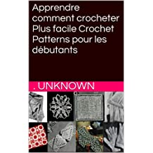 Apprendre comment crocheter Plus facile Crochet Patterns pour les débutants (French Edition)