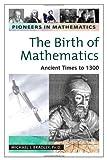 The Birth of Mathematics, Michael J. Bradley, 0816054231