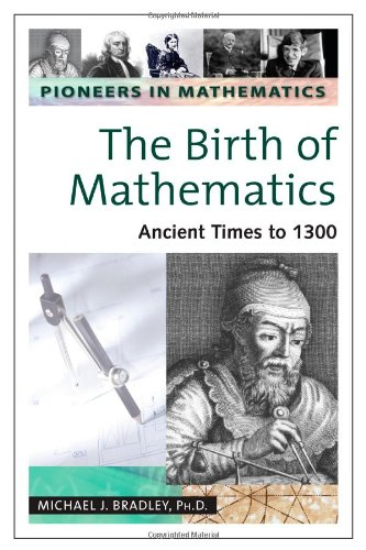 The Birth of Mathematics: Ancient Times to 1300 (Pioneers in Mathematics) ebook