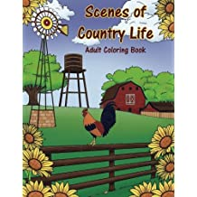 Scenes of Country Life Adult Coloring Book: Country Living, Homes and Farm Life Coloring Book (Creative and Unique Coloring Books for Adults) (Volume 18)
