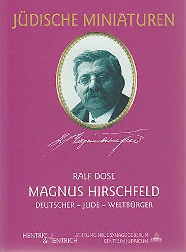 Magnus Hirschfeld: Deutscher, Jude, Weltbürger (Jüdische Miniaturen)