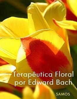 Terapêutica Floral por Edward Bach (Portuguese Edition)